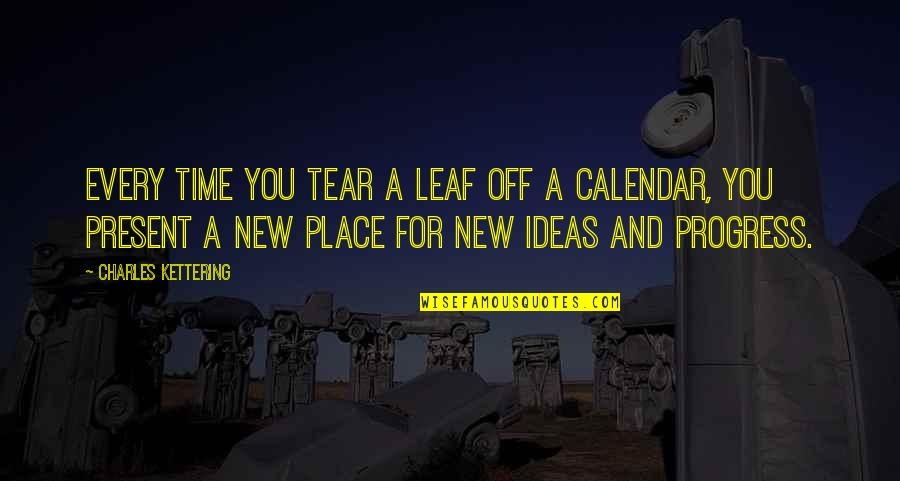 New Leaf Quotes By Charles Kettering: Every time you tear a leaf off a