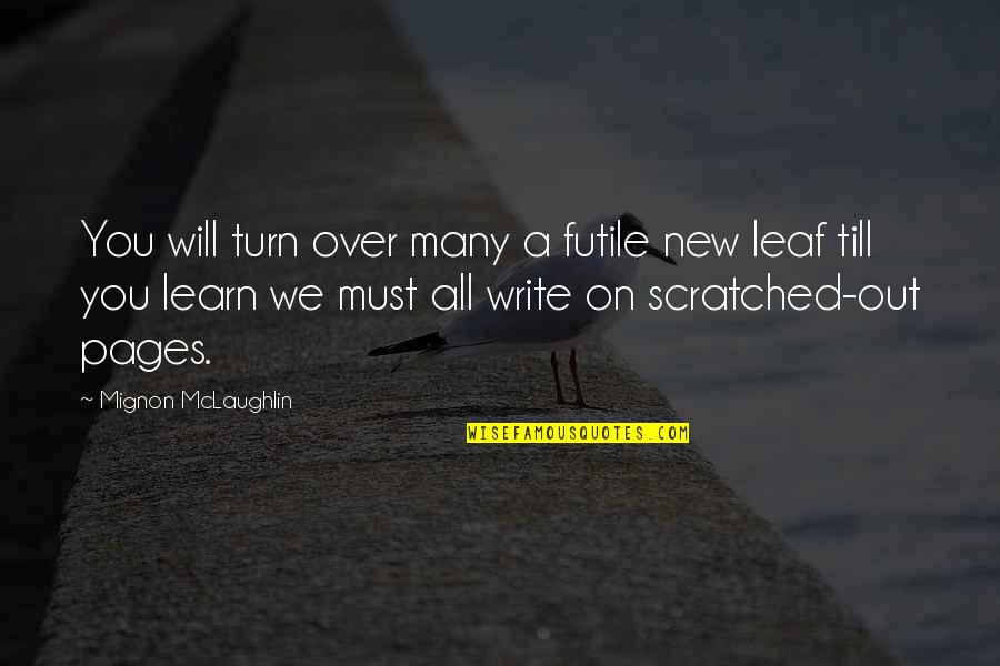 New Leaf Quotes By Mignon McLaughlin: You will turn over many a futile new