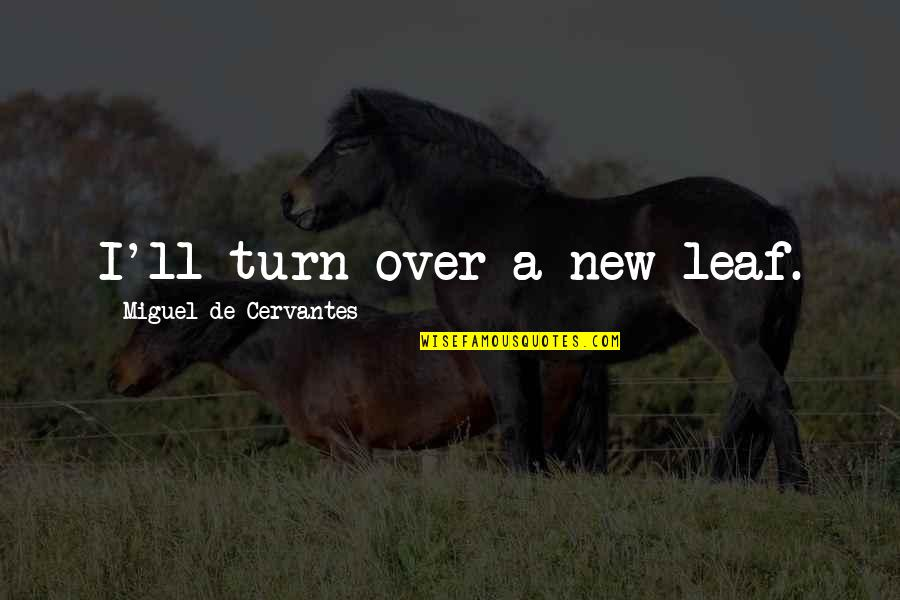 New Leaf Quotes By Miguel De Cervantes: I'll turn over a new leaf.