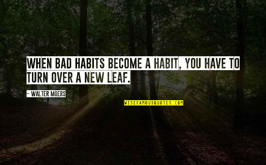 New Leaf Quotes By Walter Moers: When bad habits become a habit, you have