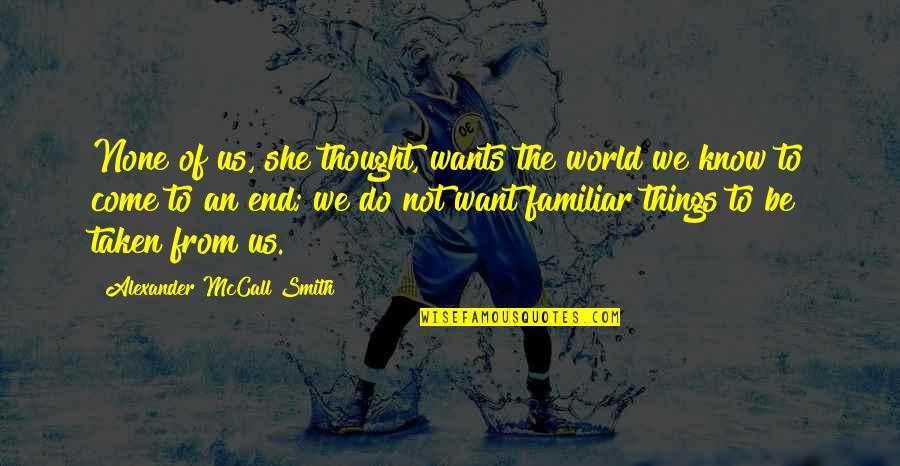 New Lease On Life Quotes By Alexander McCall Smith: None of us, she thought, wants the world