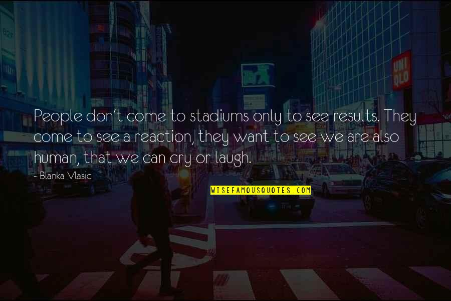New Lease On Life Quotes By Blanka Vlasic: People don't come to stadiums only to see