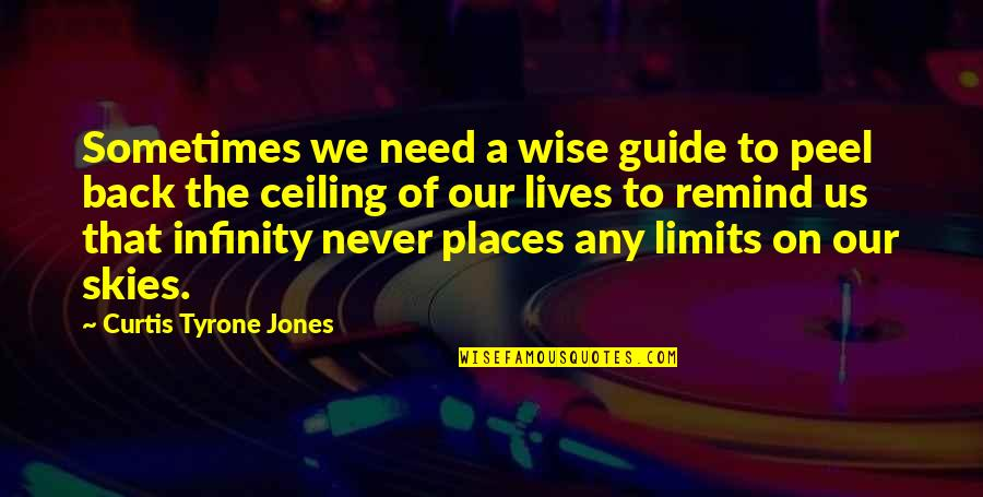 New Lease On Life Quotes By Curtis Tyrone Jones: Sometimes we need a wise guide to peel