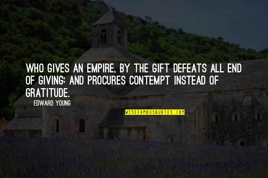 New Lease On Life Quotes By Edward Young: Who gives an empire, by the gift defeats
