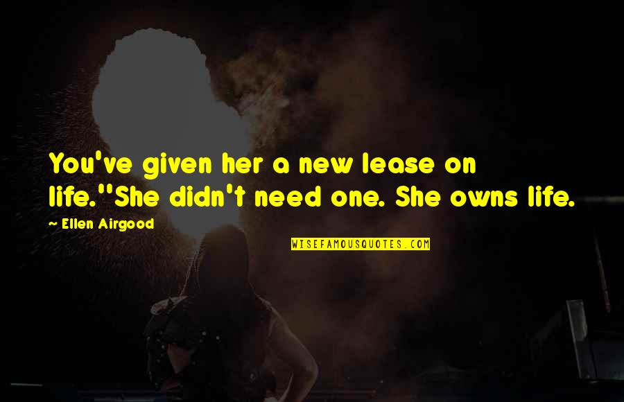 New Lease On Life Quotes By Ellen Airgood: You've given her a new lease on life.''She
