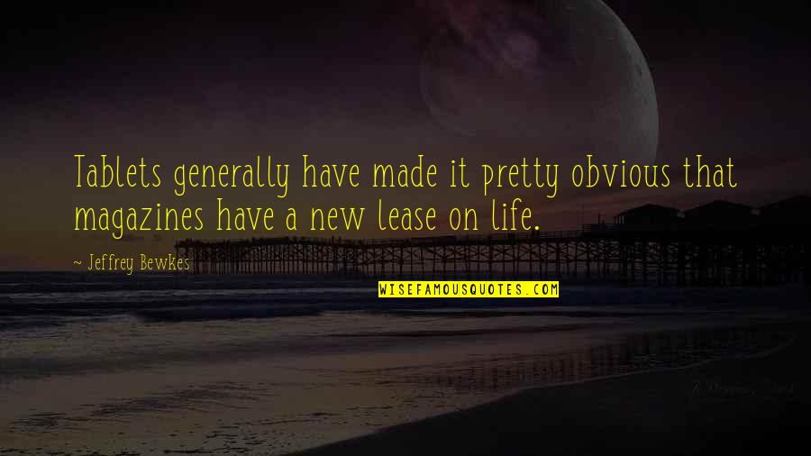 New Lease On Life Quotes By Jeffrey Bewkes: Tablets generally have made it pretty obvious that