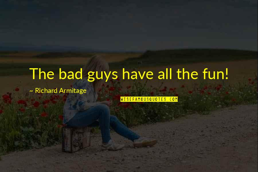 New Lease On Life Quotes By Richard Armitage: The bad guys have all the fun!