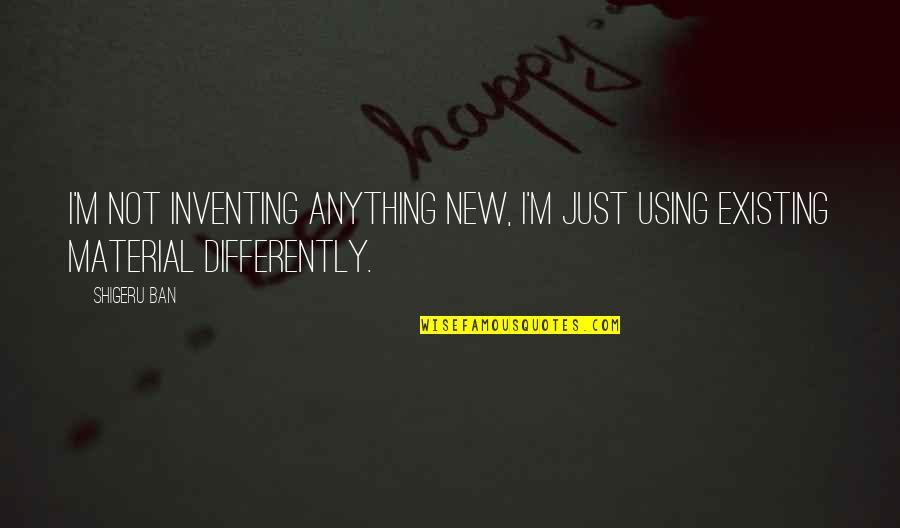 New Lease On Life Quotes By Shigeru Ban: I'm not inventing anything new, I'm just using