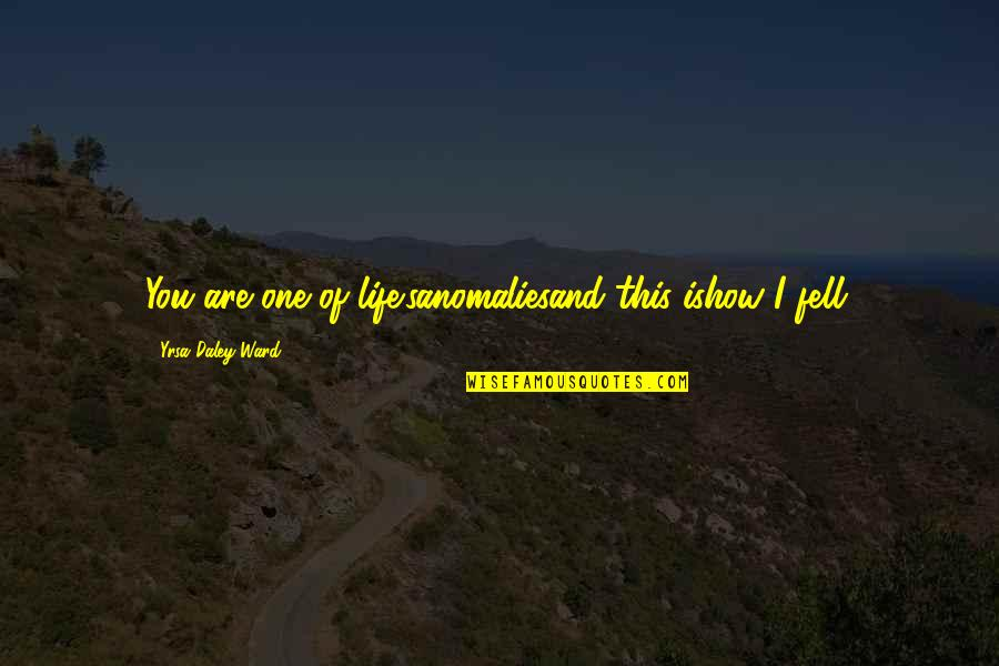 New Lease On Life Quotes By Yrsa Daley-Ward: You are one of life'sanomaliesand this ishow I