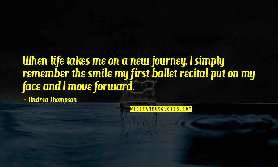 New Life New Me Quotes By Andrea Thompson: When life takes me on a new journey,