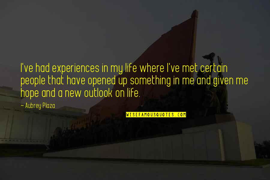 New Life New Me Quotes By Aubrey Plaza: I've had experiences in my life where I've