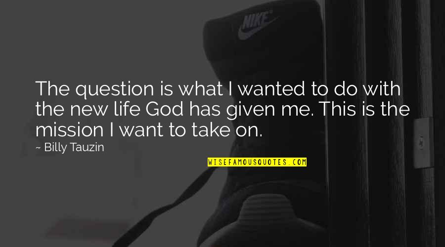 New Life New Me Quotes By Billy Tauzin: The question is what I wanted to do