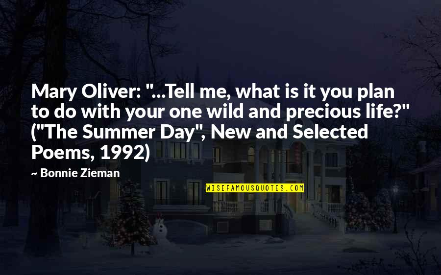 """New Life New Me Quotes By Bonnie Zieman: Mary Oliver: """"...Tell me, what is it you"""