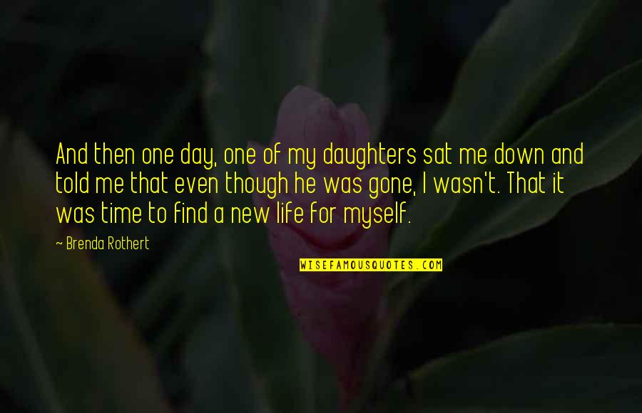 New Life New Me Quotes By Brenda Rothert: And then one day, one of my daughters