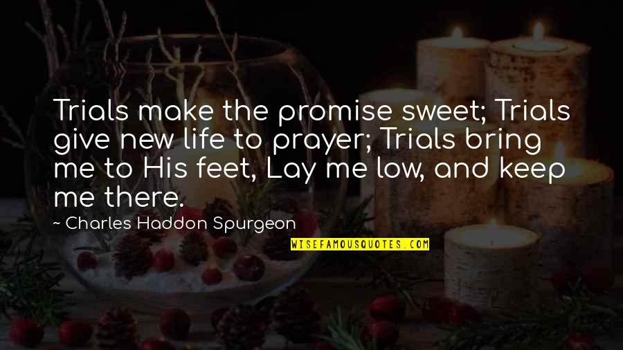 New Life New Me Quotes By Charles Haddon Spurgeon: Trials make the promise sweet; Trials give new