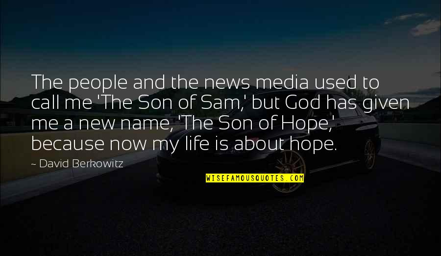 New Life New Me Quotes By David Berkowitz: The people and the news media used to