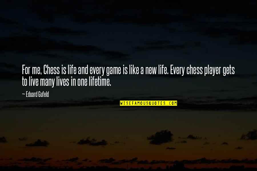 New Life New Me Quotes By Eduard Gufeld: For me, Chess is life and every game