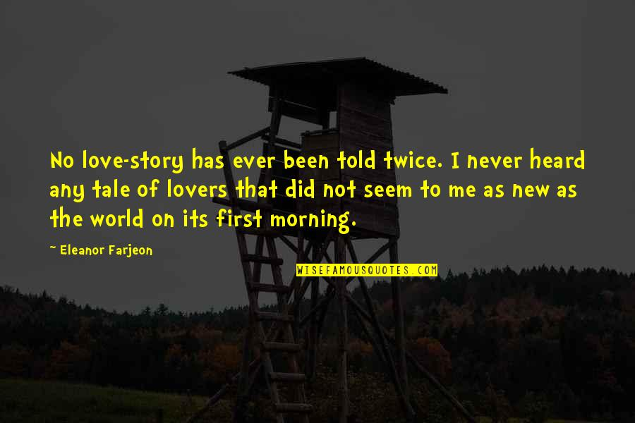 New Life New Me Quotes By Eleanor Farjeon: No love-story has ever been told twice. I