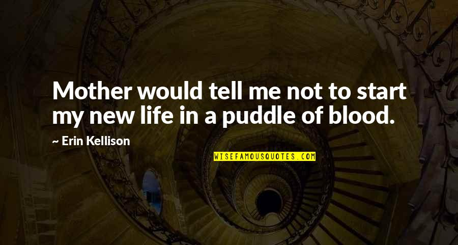 New Life New Me Quotes By Erin Kellison: Mother would tell me not to start my