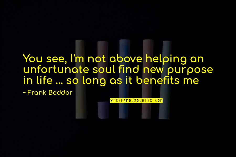 New Life New Me Quotes By Frank Beddor: You see, I'm not above helping an unfortunate