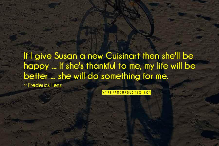 New Life New Me Quotes By Frederick Lenz: If I give Susan a new Cuisinart then