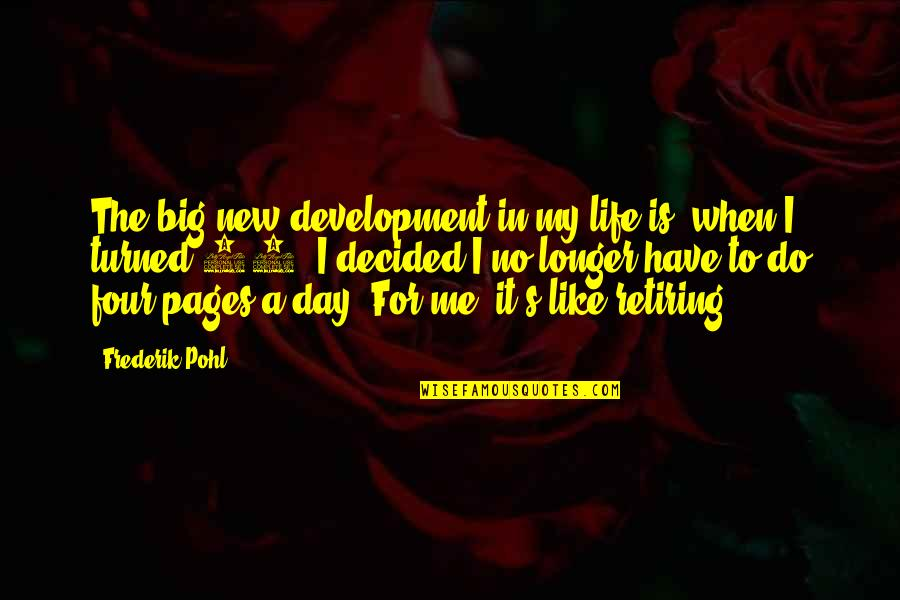 New Life New Me Quotes By Frederik Pohl: The big new development in my life is,