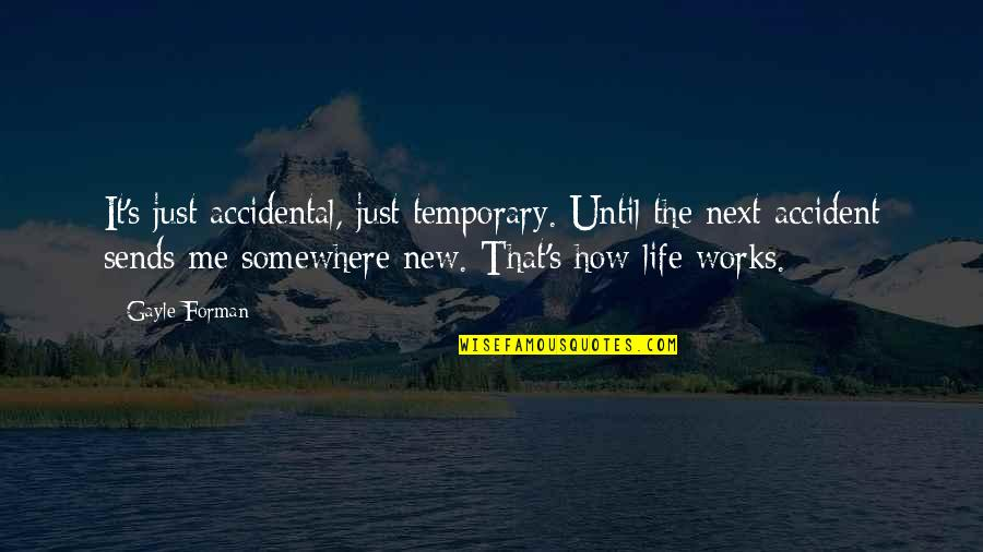 New Life New Me Quotes By Gayle Forman: It's just accidental, just temporary. Until the next