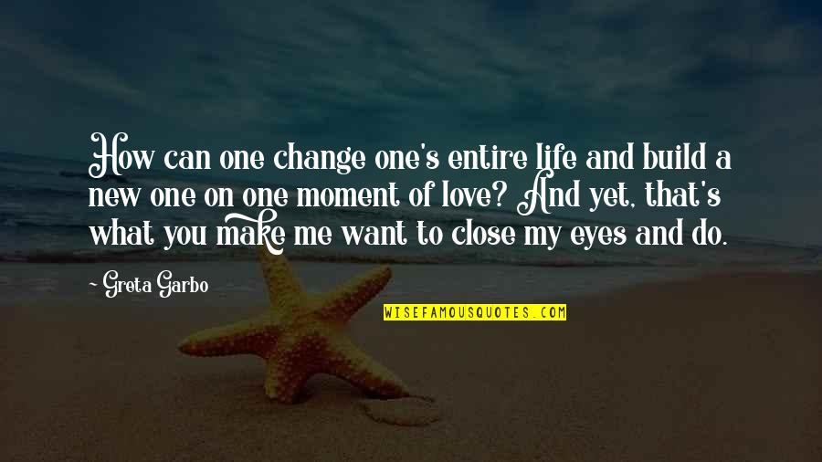 New Life New Me Quotes By Greta Garbo: How can one change one's entire life and