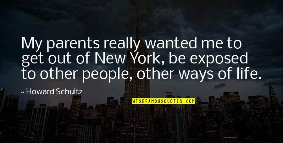 New Life New Me Quotes By Howard Schultz: My parents really wanted me to get out