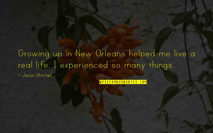 New Life New Me Quotes By Jason Mitchell: Growing up in New Orleans helped me live
