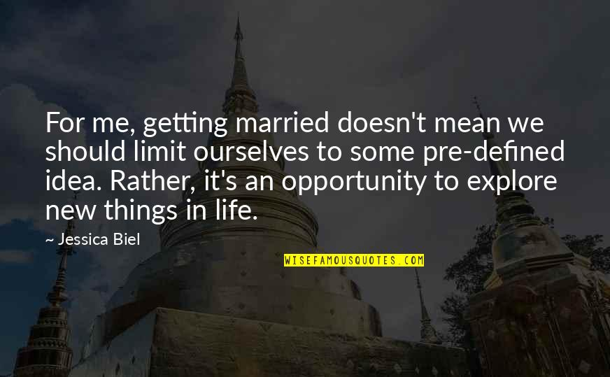 New Life New Me Quotes By Jessica Biel: For me, getting married doesn't mean we should
