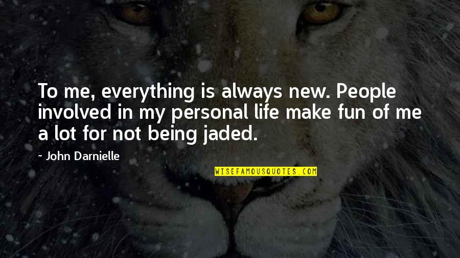 New Life New Me Quotes By John Darnielle: To me, everything is always new. People involved