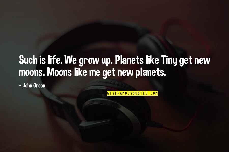 New Life New Me Quotes By John Green: Such is life. We grow up. Planets like