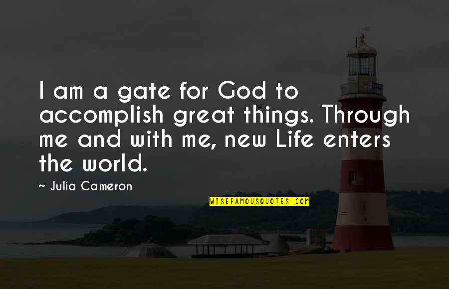 New Life New Me Quotes By Julia Cameron: I am a gate for God to accomplish