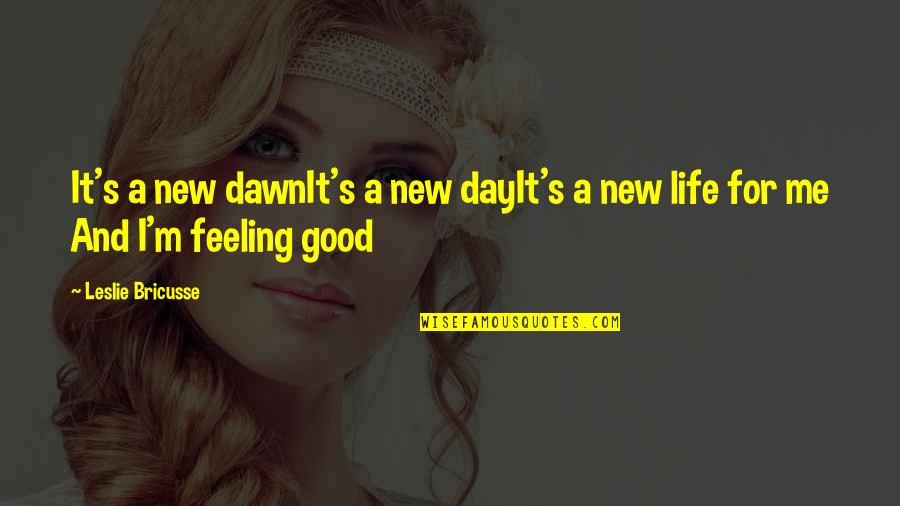 New Life New Me Quotes By Leslie Bricusse: It's a new dawnIt's a new dayIt's a