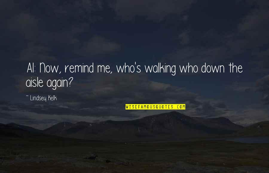 New Life New Me Quotes By Lindsey Kelk: Al: Now, remind me, who's walking who down