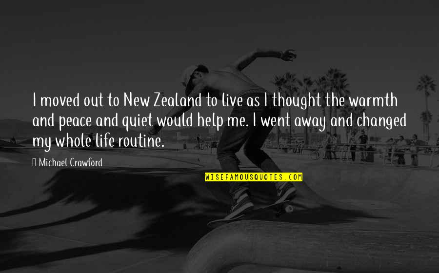 New Life New Me Quotes By Michael Crawford: I moved out to New Zealand to live