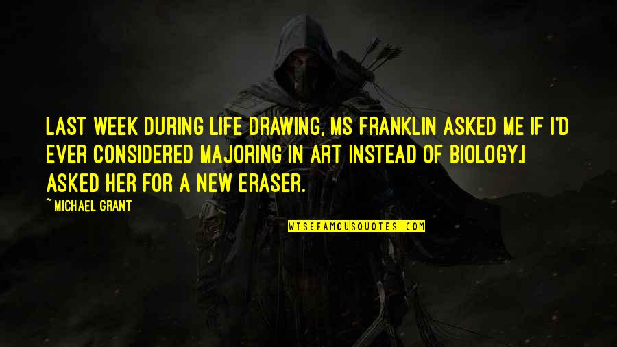 New Life New Me Quotes By Michael Grant: Last week during Life Drawing, Ms Franklin asked