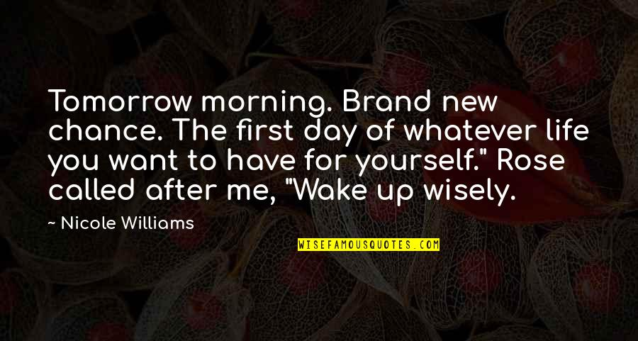 New Life New Me Quotes By Nicole Williams: Tomorrow morning. Brand new chance. The first day