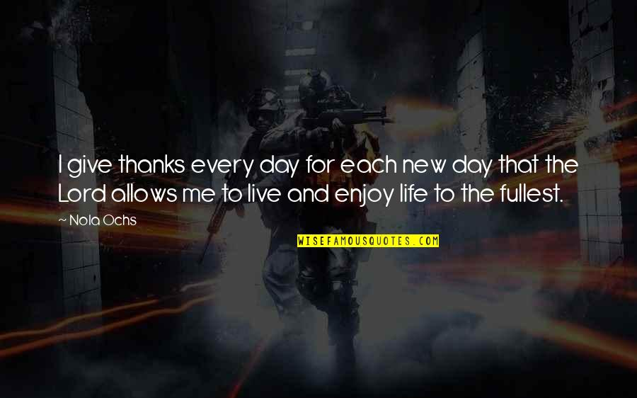 New Life New Me Quotes By Nola Ochs: I give thanks every day for each new