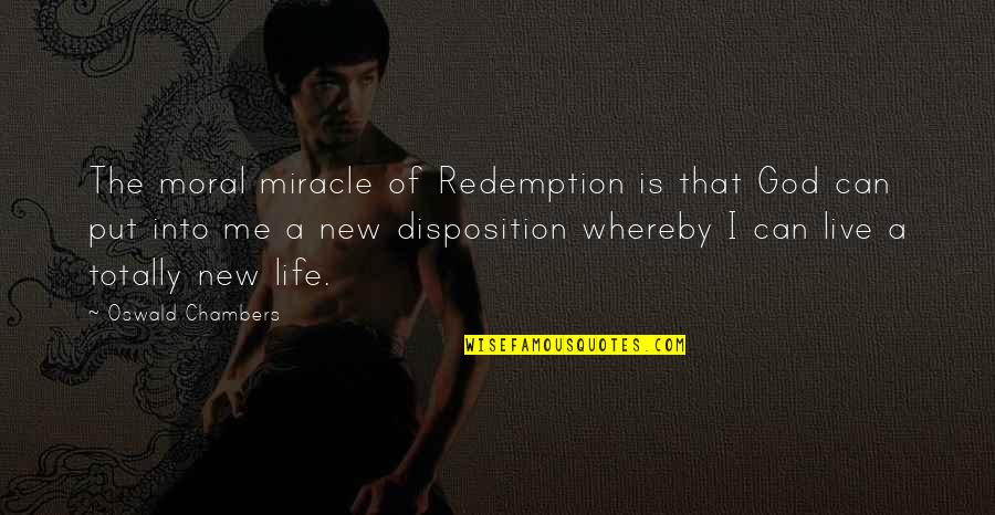 New Life New Me Quotes By Oswald Chambers: The moral miracle of Redemption is that God