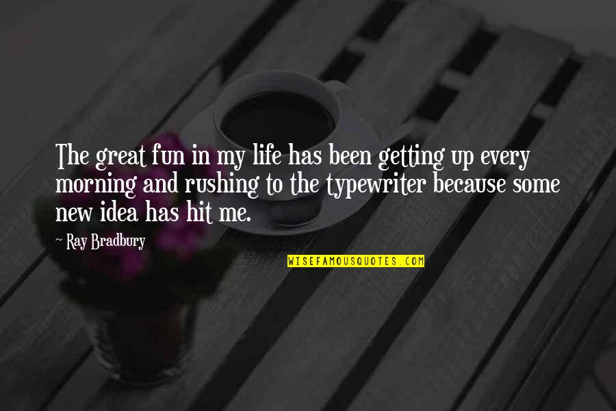 New Life New Me Quotes By Ray Bradbury: The great fun in my life has been