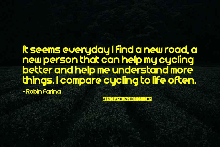New Life New Me Quotes By Robin Farina: It seems everyday I find a new road,