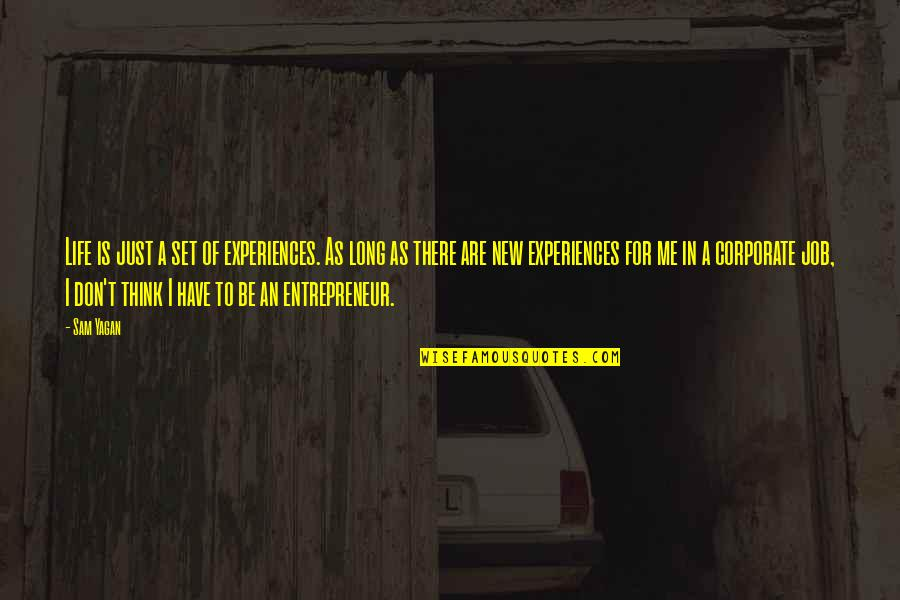 New Life New Me Quotes By Sam Yagan: Life is just a set of experiences. As