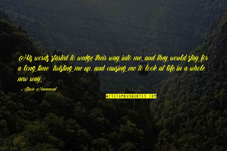 New Life New Me Quotes By Stacie Hammond: His words started to wedge their way into