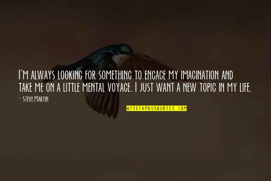 New Life New Me Quotes By Steve Martin: I'm always looking for something to engage my