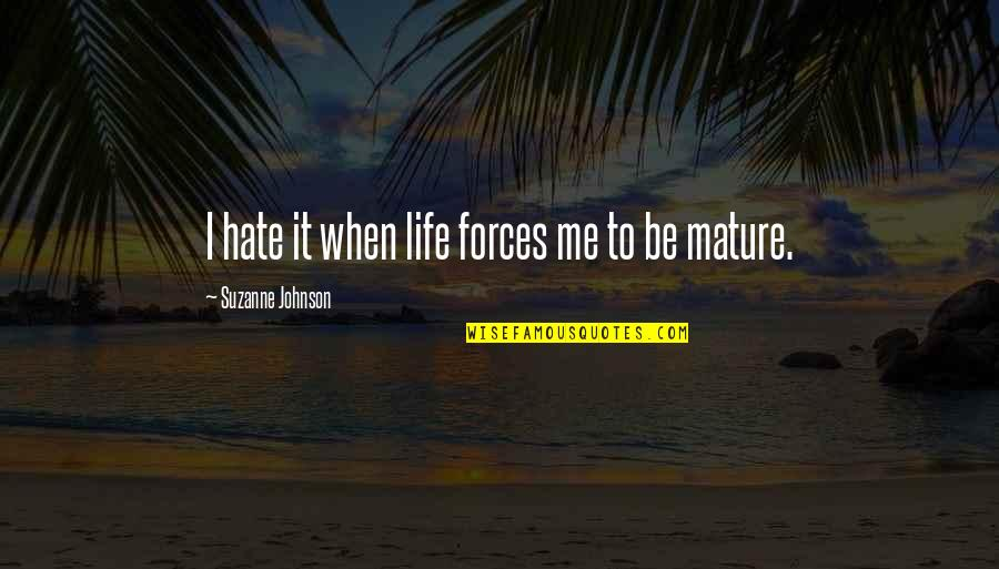New Life New Me Quotes By Suzanne Johnson: I hate it when life forces me to
