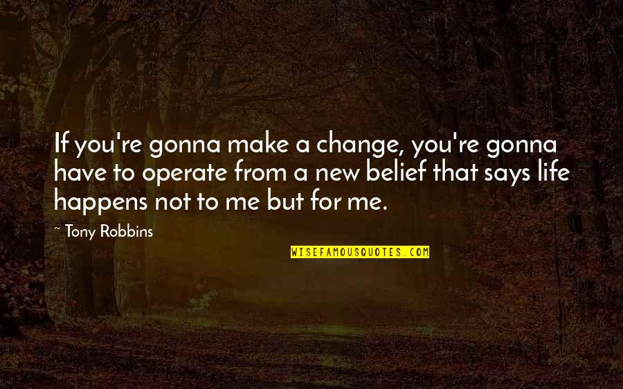 New Life New Me Quotes By Tony Robbins: If you're gonna make a change, you're gonna