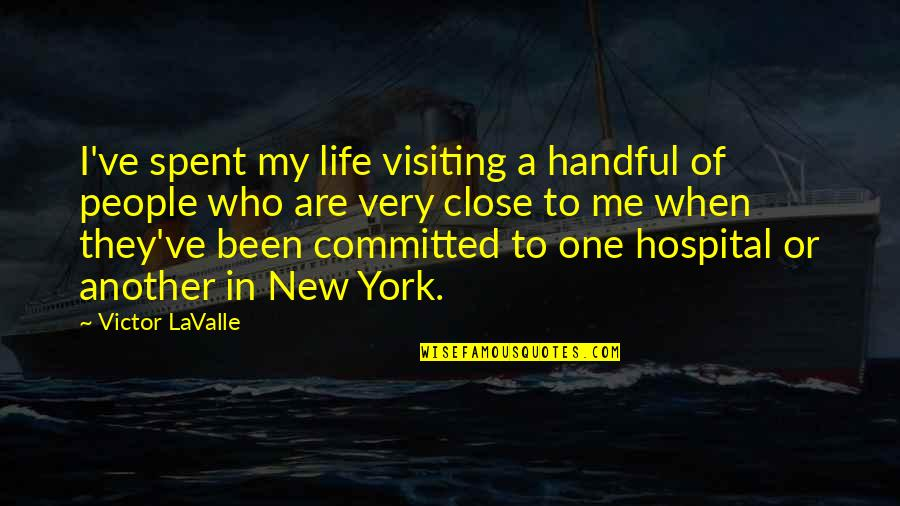 New Life New Me Quotes By Victor LaValle: I've spent my life visiting a handful of