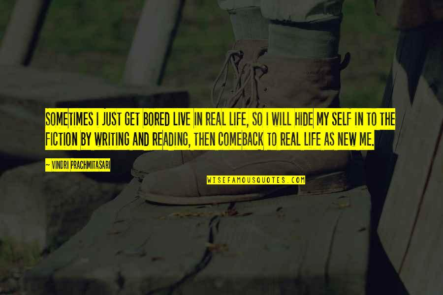 New Life New Me Quotes By Vindri Prachmitasari: Sometimes i just get bored live in real